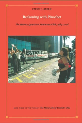 Reckoning with Pinochet: The Memory Question in Democratic Chile, 1989-2006 (Latin America Otherwise)