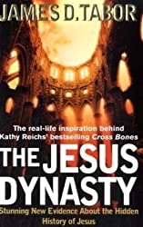 The Jesus Dynasty: Stunning New Evidence About the Hidden History of Jesus
