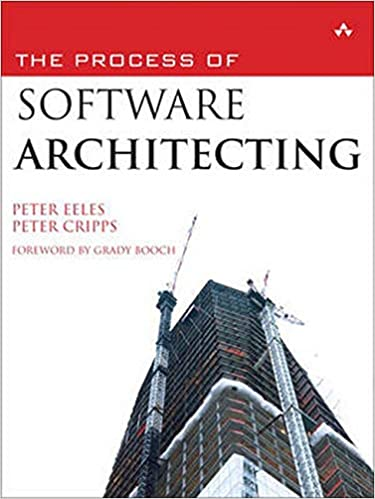 The Process Of Software Architecting Eeles Peter Cripps Peter 9780321357489 Amazon Com Books