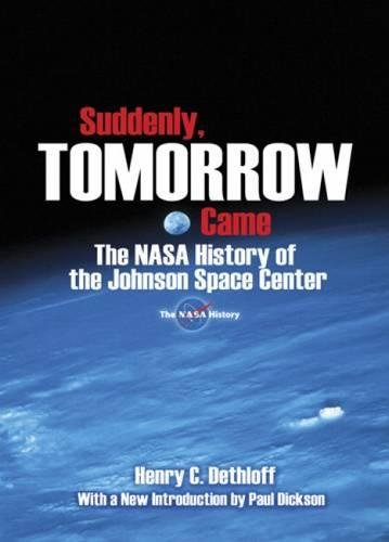 Suddenly, Tomorrow Came: The NASA History of the Johnson Space Center (Dover Books on Astronomy)