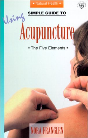 Simple Guide to Using Acupuncture: The Five Elements (Simple Guides, Series 4, Natural Health) PDF
