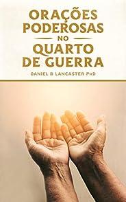 Orações Poderosas no Quarto de Guerra: Aprendendo a Orar como um Poderoso Guerreiro de Oração (Plano de Batalh