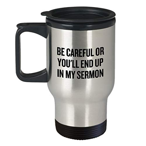 Funny Pastor Gift - Preacher Travel Mug - Minister Present - End Up In My Sermon