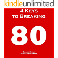 4 KEYS GOLF - 4 KEYS TO BREAKING 80, The Fastest and Most Efficient Way to Lower Your Scores, Enjoy Golf More, Shoot in…