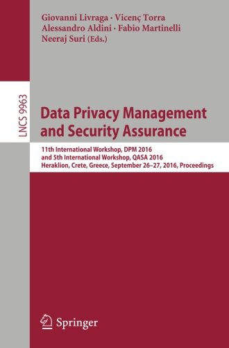Data Privacy Management and Security Assurance: 11th International Workshop, DPM 2016 and 5th International Workshop, QASA 2016, Heraklion, Crete. (Lecture Notes in Computer Science)