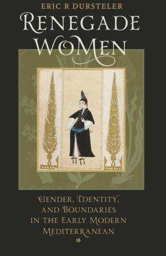 Renegade Women: Gender, Identity, and Boundaries in the Early Modern Mediterranean