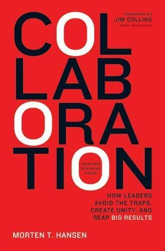 Collaboration: How Leaders Avoid the Traps, Build Common Ground, and Reap Big Results by Hansen, Morten (2009) Hardcover