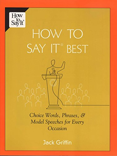 How To Say It Best: Choice Words, Phrases & Model Speeches for Every Occasion