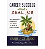 img - for [(Career Success Without a Real Job: The Career Book for People Too Smart to Work in Corporations )] [Author: Ernie J Zelinski] [May-2013] book / textbook / text book
