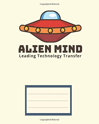 "Alien Mind leading technology transfer: Children exercise book for school (Perfect bound, 8"" x 10"", 112 pages, contains inch ruler  and multiplication table) (UFO exercise books) (Volume 3) pdf"