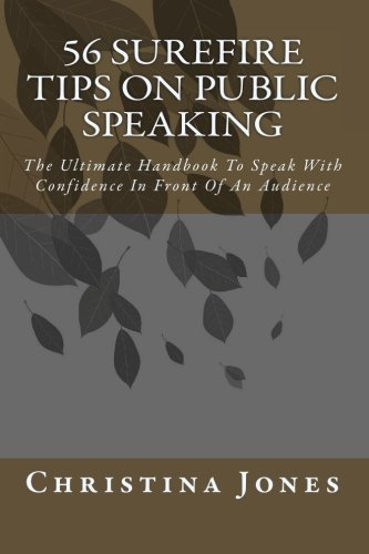 Download 56 Surefire Tips On Public Speaking: The Ultimate Handbook To Speak With Confidence In Front Of An Audience pdf epub