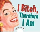 [( I Bitch, Therefore I am )] [by: Ed Polish] [Mar-2007]
