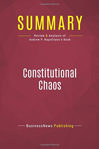 Summary: Constitutional Chaos: Review and Analysis of Andrew P. Napolitano's Book