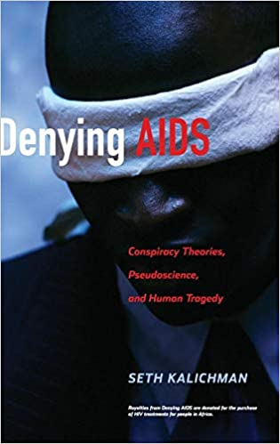 Denying AIDS: Conspiracy Theories, Pseudoscience, and Human ...