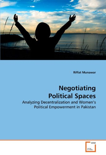Negotiating Political Spaces: Analyzing Decentralization and Women's Political Empowerment in Pakistan