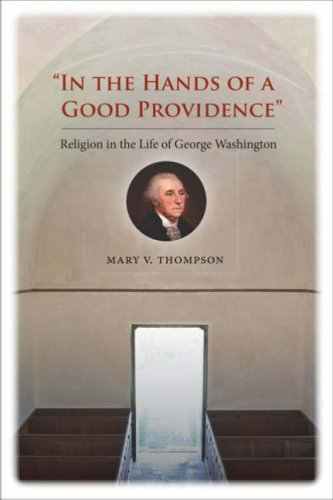 "Download ""In the Hands of a Good Providence"": Religion in the Life of George Washington PDF"