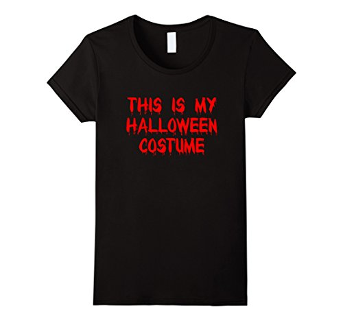 Ideas For A Last Minute Halloween Costume (Womens This Is My Halloween Costume Funny Last Minute Party T-Shirt XL Black)