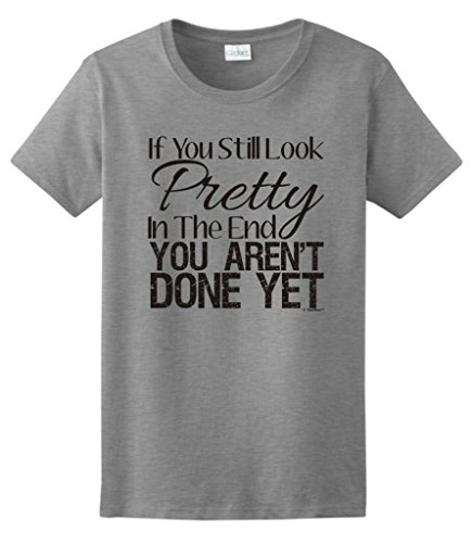 Still Look Pretty in the End, You Aren't Done Yet Ladies T-Shirt Medium Sport Grey