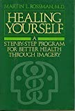 Healing Yourself: A Step-By-Step Program for Better Health Through Imagery