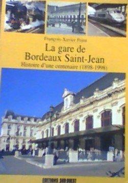 La gare de Bordeaux Saint-Jean: Histoire d'une centenaire, 1898-1998 ()