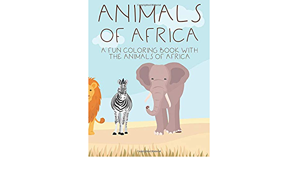 - Animals Of Africa A Fun Coloring Book With The Animals Of Africa: Safari  Animals Coloring Pages For Kids, Illustrations Of Savanna And Wildlife To  Color With Word Search And Mazes: Prints, Treasure