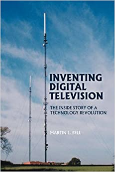 Inventing Digital Television: The Inside Story of a Technology Revolution
