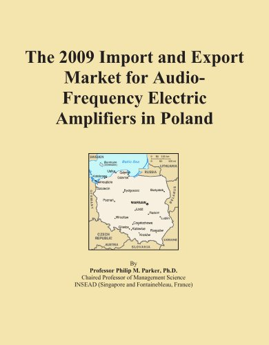 The 2009 Import and Export Market for Audio-Frequency Electric Amplifiers in Poland by ICON Group International, Inc.