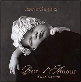 Pour L Amour D Une Maman Anne Geddes 9782258064720 Books
