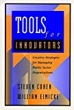 Tools for Innovators: Creative Strategies for Managing Public Sector Organizations