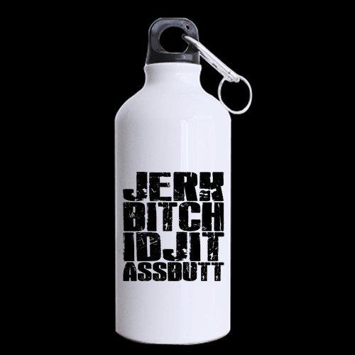 Funny JERK BITCH IDJIT ASSBUTT Theme - 100% Super-strong Recycled Aluminum Material Sports Water Bottle - 13.5oz sizes