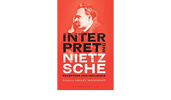 Interpreting Nietzsche: Reception and Influence