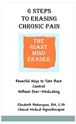 6 Steps to Erasing Chronic Pain - Powerful Ways to Take Control Without Over-Medicating