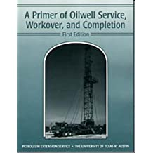 A Primer of Oilwell Service, Workover, and Completion