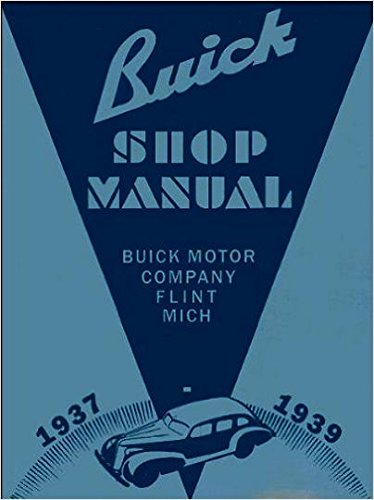 1937 1938 1939 BUICK REPAIR SHOP & SERVICE MANUAL - FOR Special, Super, Century, Roadmaster & Limited Cars - Covers Engine, Transmission, Suspension, Electrical, Cooling, Steering, Wheels, Clutch, Axle and more