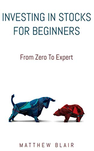 41MUMR9ItiL - Investing In Stocks For Beginners: From Zero To Expert, Basics, How The Stock Market Works, Different Investment Strategies, When To Buy And Sell, How To Start Investing Right After Reading This Book