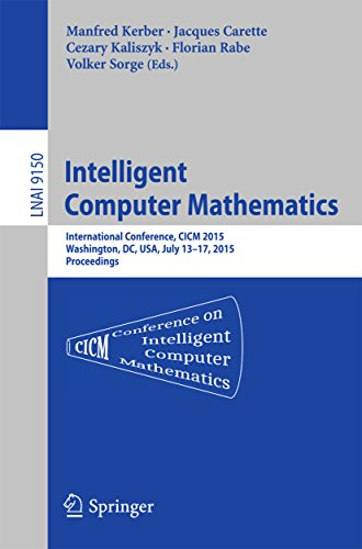 Download Intelligent Computer Mathematics: International Conference, CICM 2015, Washington, DC, USA, July 13-17, 2015, Proceedings. (Lecture Notes in Computer Science) Pdf