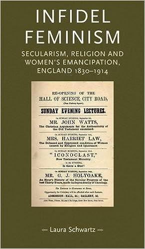 infidel feminism secularism religion and women s emancipation infidel feminism secularism religion and women s emancipation england 1830 1914 gender in history mup laura schwartz 9780719097287 com books