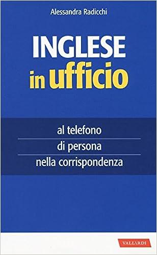 Inglese In Ufficio Al Telefono Di Persona E Nella Corrispondenza Radicchi Alessandra 9788869876073 Amazon Com Books