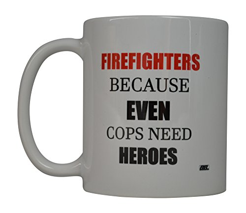 Funny Coffee Mug Best Firefighters Because even Cops Need Heroes