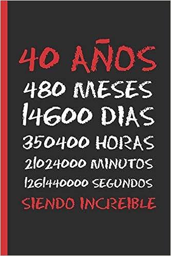 Amazon.com: 40 AÑOS SIENDO INCREIBLE: REGALO DE CUMPLEAÑOS ...