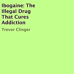 Ibogaine: The Illegal Drug That Cures Addiction