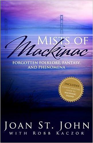 Mists of Mackinac: Forgotten Folklore, Fantasy and Phenomena