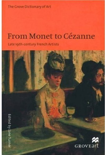 From Monet to Cezanne: Late 19th Century French Artists (New Grove Art)