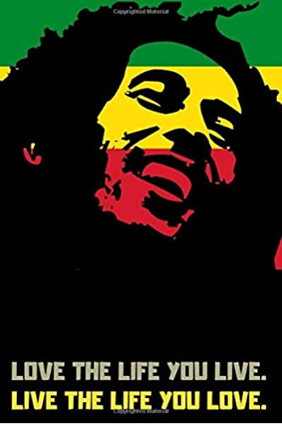 Amazon Com Love The Life You Live Live The Life You Love A Little Book Of Bob Marley Quotes Heart Warming And Uplifting 9781709681325 Reynaud Roxane Marley Bob Books