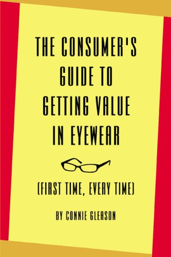 Download The Consumer's Guide to Getting Value in Eyewear: (First Time, Every Time) pdf epub