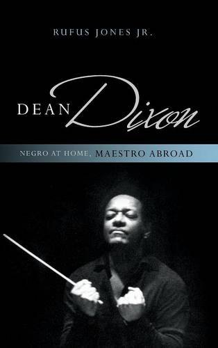 Search : Dean Dixon: Negro at Home, Maestro Abroad (African American Cultural Theory and Heritage)