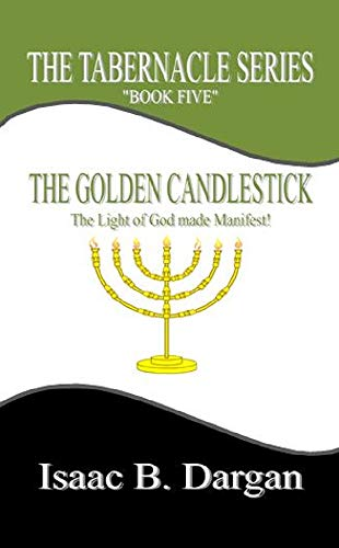 (The Golden Candlestick: The Light of God made Manifest! (The Tabernacle Series Book 5))