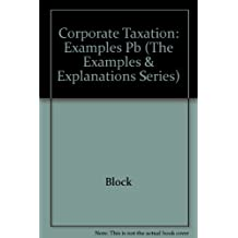 Corporate Taxation: Examples and Explanations