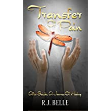 Transfer Of Pain: After Suicide, A Journey Of Healing