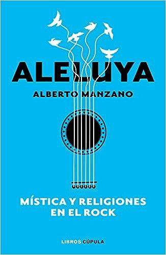 Aleluya. Mística y religiones en el rock de Alberto Manzano